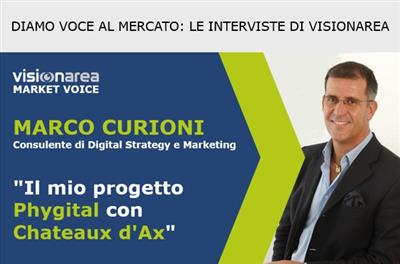 "Market Voice: ""Il mio progetto Phygital con Chateaux d'Ax"" - Visionarea intervista Marco Curioni, consulente di Digital Strategy e Marketing"
